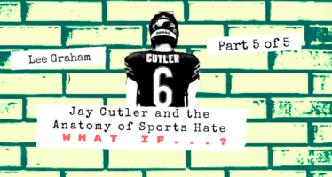 Jay Cutler and the Anatomy of Sports Hate – Part 5