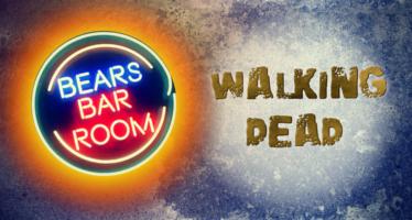 Bears Barroom Radio – Walking Dead