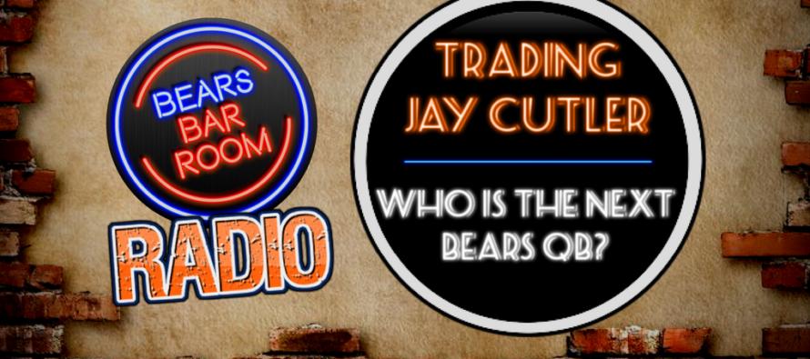 Bears Barroom Radio – Trading Jay Cutler