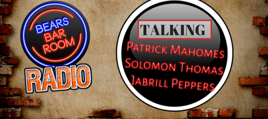 Bears Barroom Radio – Patrick Mahomes, Solomon Thomas & Jabrill Peppers