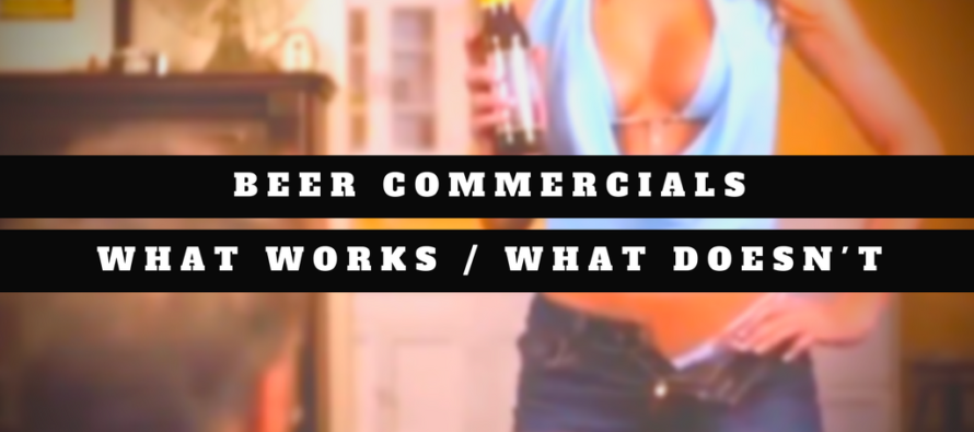 Beer Commercials – Good Ones & Bad Ones