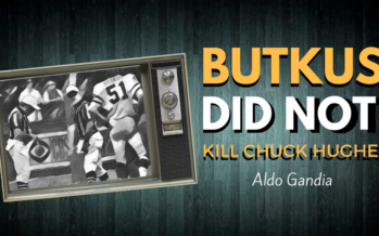 Dick Butkus Did Not Kill Chuck Hughes