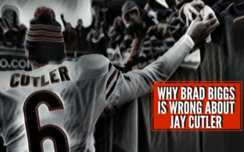 Why Brad Biggs Is Wrong About Jay Cutler