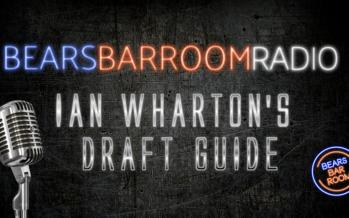 Bears Barroom Radio: Ian Wharton's Draft Guide