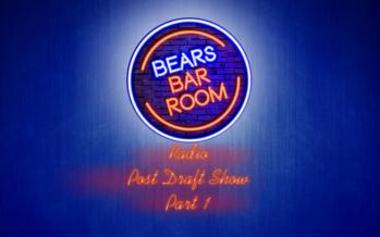 Bears Barroom Radio : Post Draft Review – Part 1