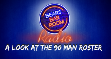Bears Barroom Radio: The 90 Man Roster