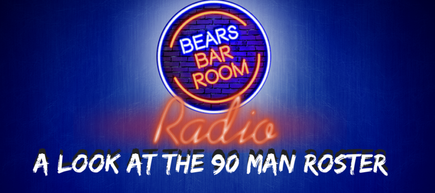 Bears Barroom Radio: The 90 Man Roster
