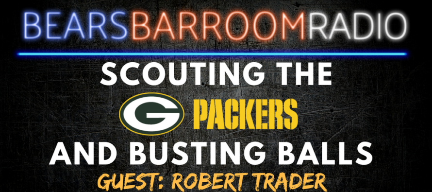 Bears Barroom Radio – Scouting The Packers & Busting Balls