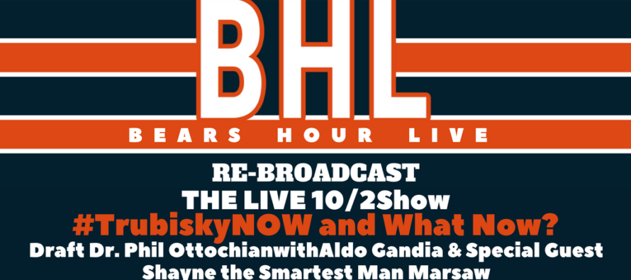 Bears Hour Live with Phil Ottochian: Special Guest Shayne Marsaw Talking Trubisky NOW!