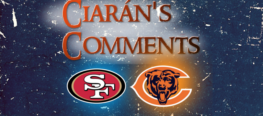 Ciara's Comments: Bears and 49ers