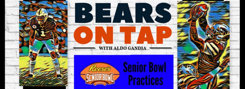 Bears On Tap – Senior Bowl Practices